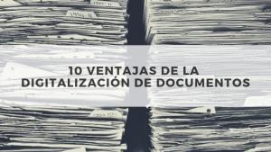Ventajas de la digitalización de documentos